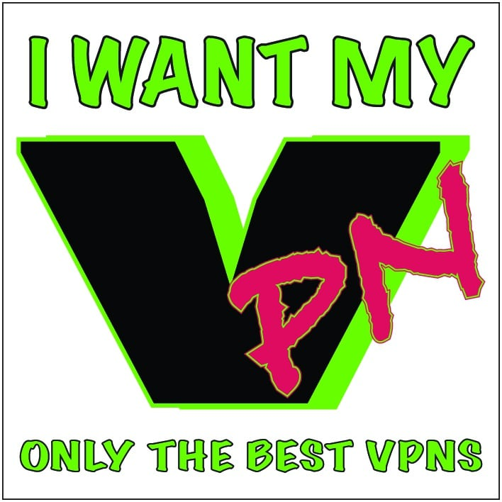 I Want MY VPN! Only the Best VPNs.